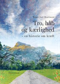 Birgit Juel Martinsen: Tro, håb og kærlighed - en historie om kræft