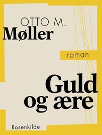 Otto M. Møller (f. 1860): Guld og ære : roman