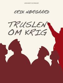 Erik Nørgaard (f. 1929): Truslen om krig : Komintern, Folkefront og 5. kolonne : fra Hitlers magtovertagelse til den spanske borgerkrig