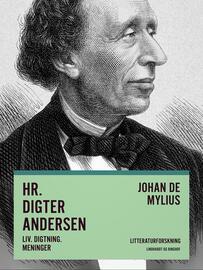 Johan E. de Mylius: Hr. Digter Andersen : liv, digtning, meninger