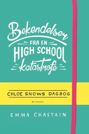 : Bekendelser fra en high school-katastrofe - Chloe Snows dagbog