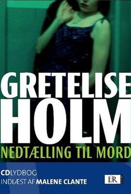Gretelise Holm (f. 1946): Nedtælling til mord