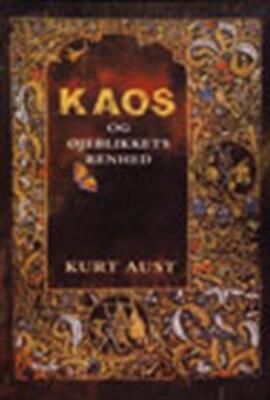 Kurt Aust: Kaos og øjeblikkets renhed