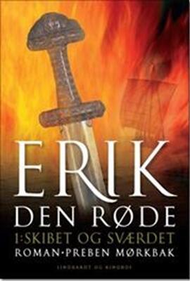 Preben Mørkbak: Erik den Røde. 1, Skibet og sværdet