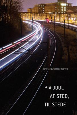 Pia Juul: Af sted, til stede : noveller