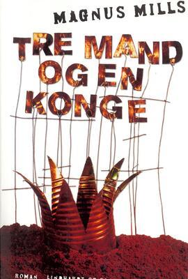Magnus Mills: Tre mand og en konge