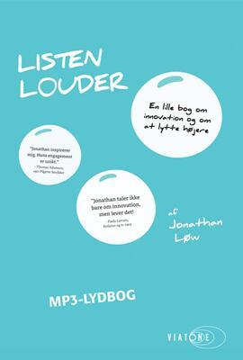Jonathan Løw: Listen louder : en lille bog om innovation og om at lytte højere
