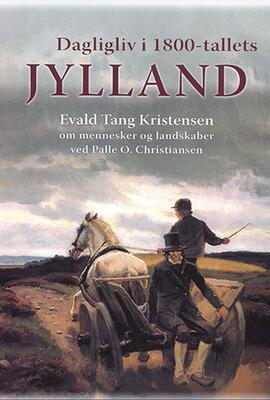 Evald Tang Kristensen: Dagligliv i 1800-tallets Jylland : Evald Tang Kristensen om mennesker og landskaber