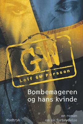 Leif G. W. Persson: Bombemageren og hans kvinde : en roman om en forbrydelse
