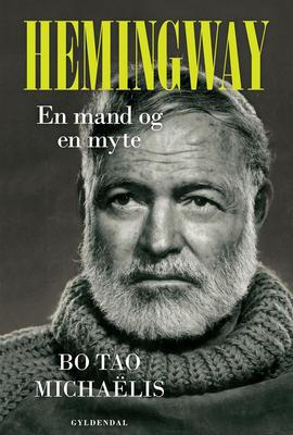 Bo Tao Michaëlis: Hemingway : en mand og en myte