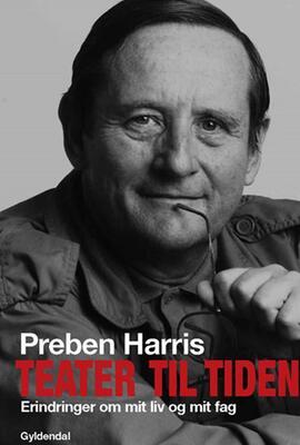 Preben Harris: Teater til tiden : erindringer om mit liv og mit fag